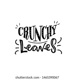 Crunchy Leaves hand drawn lettering inscription. Autumn seasonal saying. Black and white drawing with words about fall season. Ink text for cover, phone case, poster, print, apparel, banner. Vector