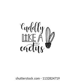 Cuddly like a cactus. Lettering. Hand drawn vector illustration. element for flyers, banner, postcards and posters Modern calligraphy.