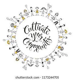 Cultivate your community poster .Hand drawn inspirational qoute with people in circle. Vector illustration lettering.