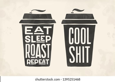 Cup of coffee. Poster coffee cup with hand drawn lettering Eat Sleep Roast Repeat and Cool Shit. Monochrome vintage drawing for coffee drink and beverage menu or cafe theme. Vector Illustration