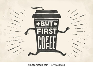 Cup of coffee. Poster coffee cup with hand drawn lettering But First Coffee. Monochrome vintage drawing for coffee drink and beverage menu or cafe theme. Vector Illustration