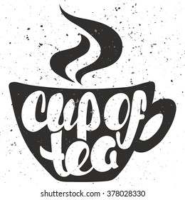 Cup of tea lettering. Hand written Cup of tea poster. Modern hand lettering. On background in the form of a cup of tea. Vector illustration