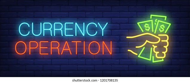 Currency operations neon sign. Hand grasping dollars. Profit, benefit, cash. Night bright advertisement. Vector illustration in neon style for banking, finance, business