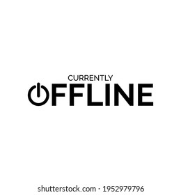 Currently Offline with shutdown symbol Typography Vector Design. Poster Quote. Printable on T-shirt, Poster, Banner. Illustration Vector Design