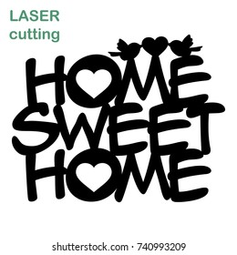 Cut laser letter for interior. Home sweet home plate. Template laser cutting machine for wood, metal and paper