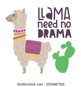 Cute alpaca with cactus hand drawn cartoon poster with lettering quote. Vector Illustration design for cards, posters, t-shirts, invitations, baby shower, birthday, room decor. Llama need no drama