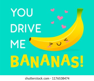 """Cute banana cartoon illustration with text """"You drive me bananas"""" for valentine's card design."""