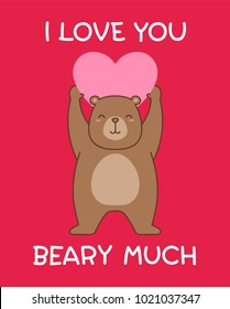 "Cute bear cartoon illustration with pun quote ""I love you beary much"" for valentine's day card design"