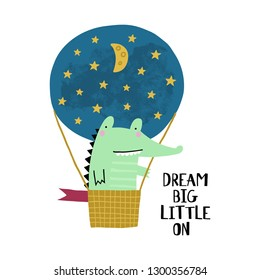 Cute card with alligator in air balloon in cartoon style. Childish print for nursery, kids apparel, postcard, poster. Vector Illustration. Slogan - dream big little one. Cool crocodile.