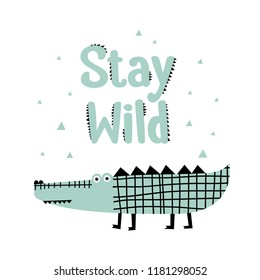 Cute cartoon alligator print. Childish print for nursery, kids apparel, postcard, poster. Vector Illustration. Slogan - Stay wild. Cool crocodile.