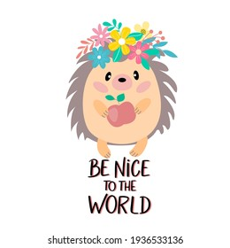 Cute cartoon hedgehog in a wreath and inscription - be nice to the world, vector graphics. For the design of postcards, posters, banners, covers, prints for t-shirts, mugs, pillow