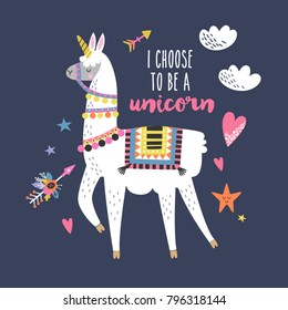 Cute cartoon llama alpaca with unicorn horn and hand drawn elements. I choose to be a unicorn quote. Vector illustration, unique design for cards, posters, invitations, t-shirts.