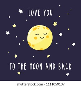 Cute cartoon moon in the night sky. Inscription love you to the moon and back. Bright vector illustration suitable for greeting card, poster or print on a T-shirt.