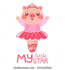 "Cute cartoon piggy ballerina in a pink tutu. Cartoon character with text ""My little star"" for t-shirt composition, card, postcard, banner, party, birthday. Illustration, isolated object, vector."