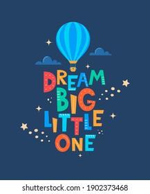Cute cartoon print with aerostat and lettering Dream Big Little One. Cute design for children's fashion fabrics, textile graphics, prints. Motivaton slogan for kids. Vector illustration