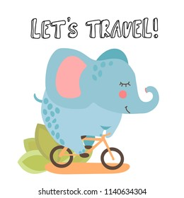 Cute cartoon vector elephant, riding a bicycle and lettering about travel. Summer kids illustration with cute happy elephant and nature elements isolated on white background