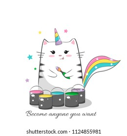 """Cute cat with a brush and paints. Dreams of unicorns. Slogan.""""become anyone you want """" Bright print for t-shirts, textiles, postcards. Motivation. Vector illustration."""