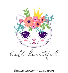 Cute cat in floral wreath and princess crown, hello beautiful slogan phrase, Vector illustration for print on t-shirt and other uses