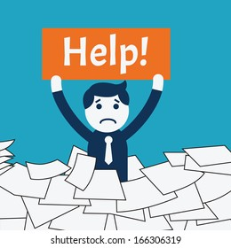 Cute character businessman standing in the middle of pile of paper, showing banner with message 'help!'. Business concept in very busy at work.