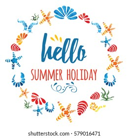 Cute circle frame with hand drawn sea shells made in bright colors and text Hello Summer Holiday on white for your design