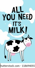 Cute cow ilustration in cartoon style with hand drawn lettering quote All you need is Milk