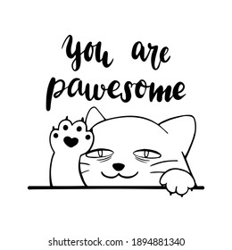 Cute drowsy cat showing its paw. You are pawsome hand drawn lettering. Flat vector black and white monochrome design.