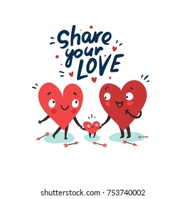 "Cute family, parents with child. Hearts characters as symbols of love and family. ""Share your love"" hand drawn lettering. Vector colorful illustration"