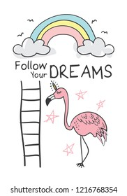 Cute flamingo cartoon drawing with unicorn horn and follow your dreams inspirational text / Vector illustration design for t shirt graphics, fashion prints, posters, cards, stickers and etc