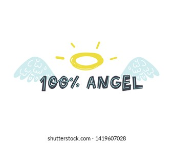 Cute and fun hand drawn lettering 100 percent angel quote on background with wings and halo. Flat vector illustration on isolated background.