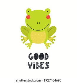 Cute funny frog, text Good vibes, isolated on white. Hand drawn wild animal vector illustration. Scandinavian style woodland. Flat design. Concept for kids fashion, textile print, poster, card