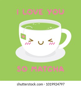 "Cute green tea cup cartoon illustration with fun quote ""I love you so matcha"" for valentine's day card design"