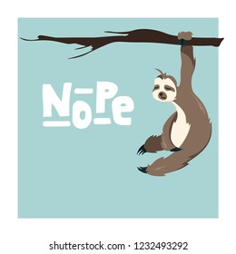 Cute Greeting card with sloth with hand drawn lettering  Nope . Holiday background