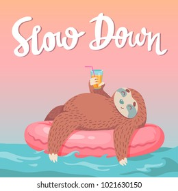 cute hand drawn cartoon vector sloth in inflatable tube with coctail. unique hand drawn lettering quote - slow down. colorful animal illustration