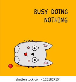 Cute hand drawn cat with comic phrase busy doing nothing. Cartoon style illustration of lying lazy cat with tongue out. Great design element for sticker, postcard or poster. Unique and fun drawing.