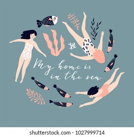 Cute hand-drawn poster design  with  swimming girls, fish and corals. Underwater background with lettering - 'My hone is in the sea'. Vector illustration in hand drawn style.