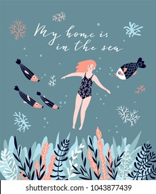 Cute hand-drawn poster design with swimming girl, fish and corals. Underwater background with lettering - 'My home is in the sea'. Vector illustration in hand drawn style.