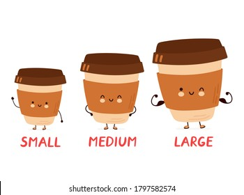 Cute happy funny coffee small,medium and large cups. Isolated on white background. Vector cartoon character hand drawn style illustration. Coffee different size concept