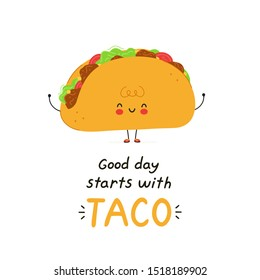 Cute happy taco character. Isolated on white background. Vector cartoon character illustration design,simple flat style. Good day starts with taco card. Breakfast,mexican food concept