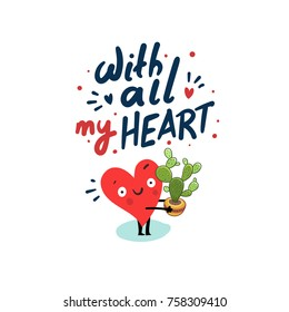 "Cute heart character holding Cactus pot. Hand drawn lettering ""With all my Heart"". Vector card"