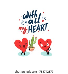 "Cute hearts characters. Man giving Cactus to woman. Friendship concept. Hand drawn lettering ""With all my Heart"". Vector romantic card"