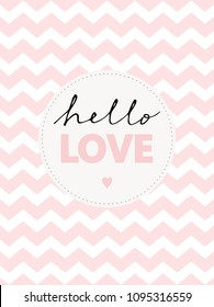 Cute Hello Love Vector Illustration. White Background With Pink Chevron. Hand Written Black Text Hello and Pink Love in a Circle. Pastel Colors.