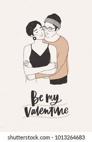 Cute hipster boy and girl warmly cuddling and Be My Valentine lettering on light background.  Holiday hand drawn vector illustration for Valentine's day postcard, greeting card, party invitation.
