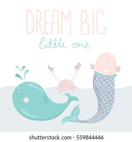 Cute kids poster with sea creatures. Dream big little one. Vector. Sea animals: whale, crab and mermaid.
