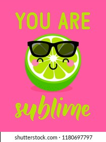 "Cute lime cartoon illustration with text ""You are sublime"" for greeting card design."