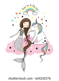 "cute little unicorn and beautiful mermaid sitting at the pink cloud, rainbow and stars hand drawn girlish vector isolated illustration for t-shirts, phone case, mugs etc.  text ""take me to the sky"""
