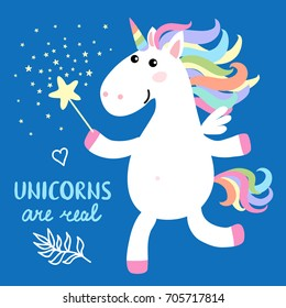 Cute magical white unicorn with magic wand and inscription - unicorns are real