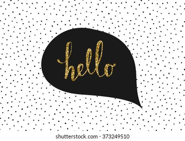 Cute and modern greeting card/poster template in black, white and gold glitter. Speech bubble with hand lettered message and hand drawn dots texture background.