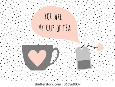 """Cute and modern St. Valentine's Day greeting card template. Tea cup and tea bag, speech bubble with message """"You Are My Cup of Tea"""", black, white, taupe and pastel pink color palette."""
