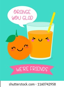"Cute orange and orange juice glass cartoon illustration with text ""Orange you glad we're friend"" for valentine's day card design."