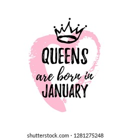Cute phrase Queens are born in January with hand drawn crown and pink Heart. Template design for t-shirt, greeting cards, congratulation message, postcard, printing production. Vector illustration